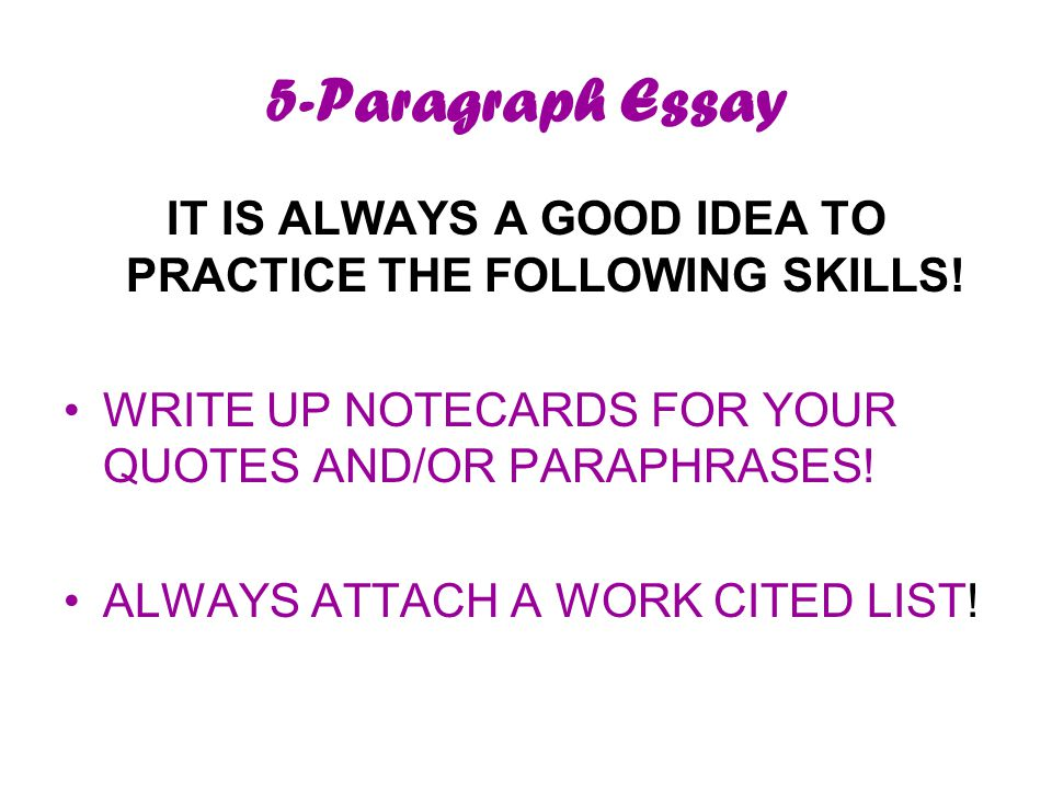 5-Paragraph Essay IT IS ALWAYS A GOOD IDEA TO PRACTICE THE FOLLOWING SKILLS.