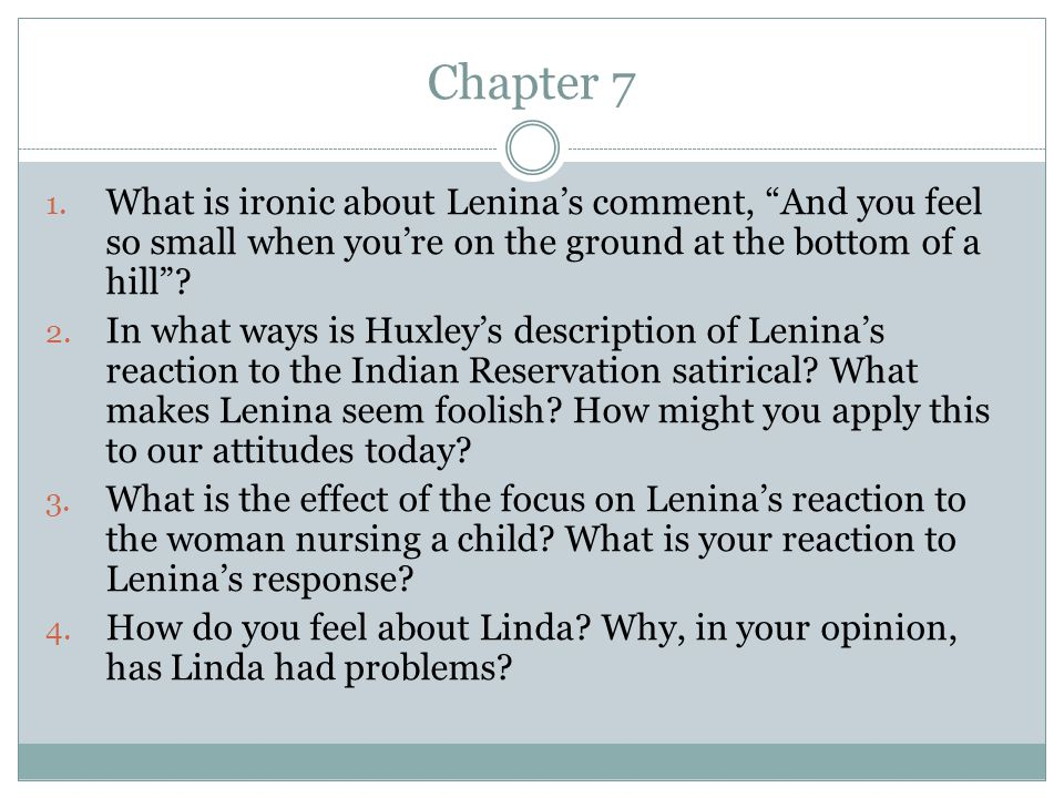 """Chapter 7 1. What is ironic about Lenina's comment, """"And you feel so small when you're on the ground at the bottom of a hill""""? 2. In what ways is Huxl"""