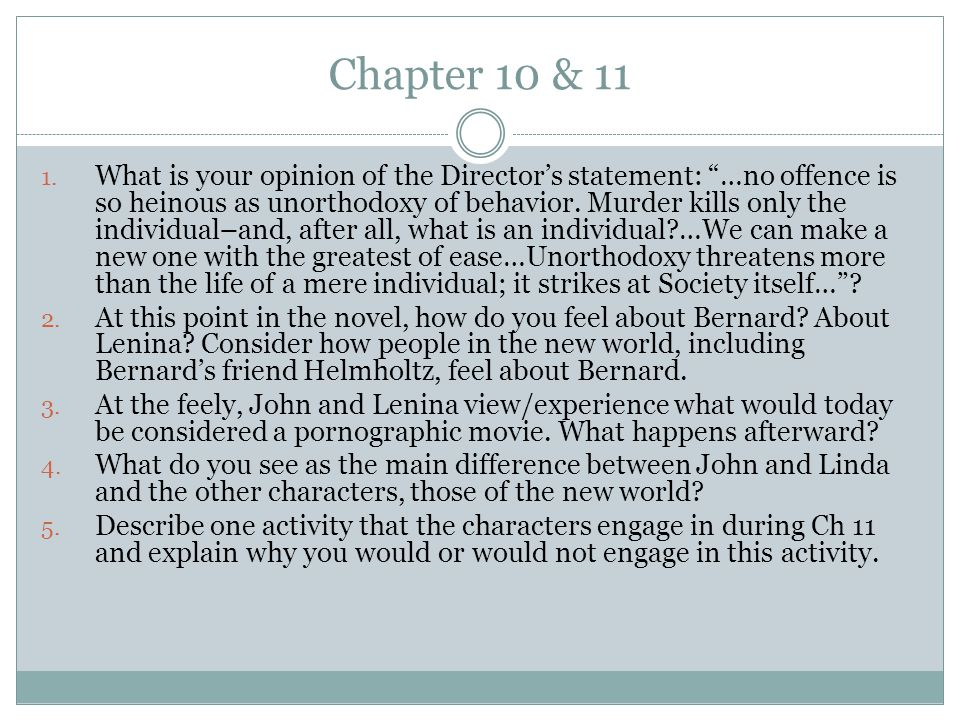 """Chapter 10 & 11 1. What is your opinion of the Director's statement: """"…no offence is so heinous as unorthodoxy of behavior. Murder kills only the indi"""
