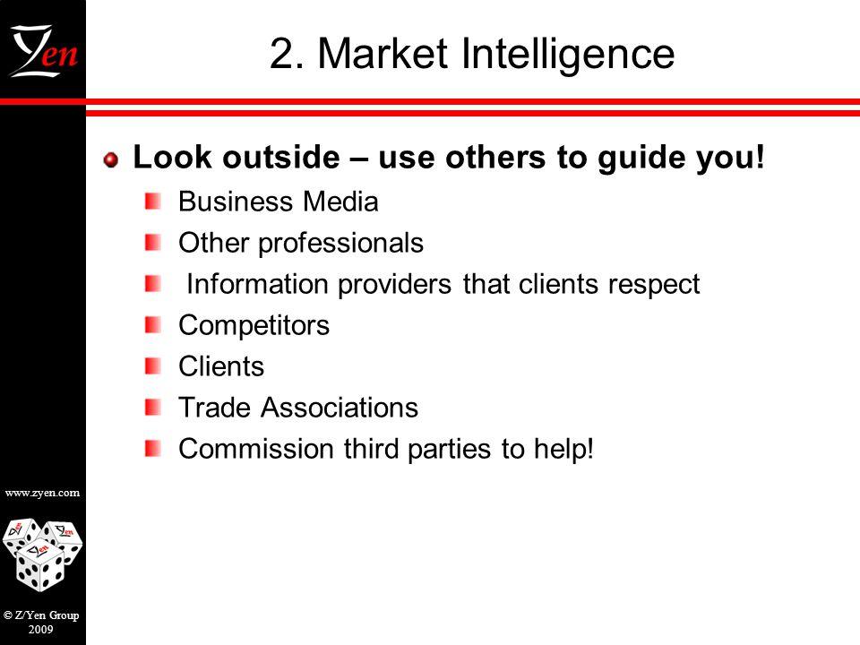 www.zyen.com © Z/Yen Group 2009 2. Market Intelligence Look outside – use others to guide you.