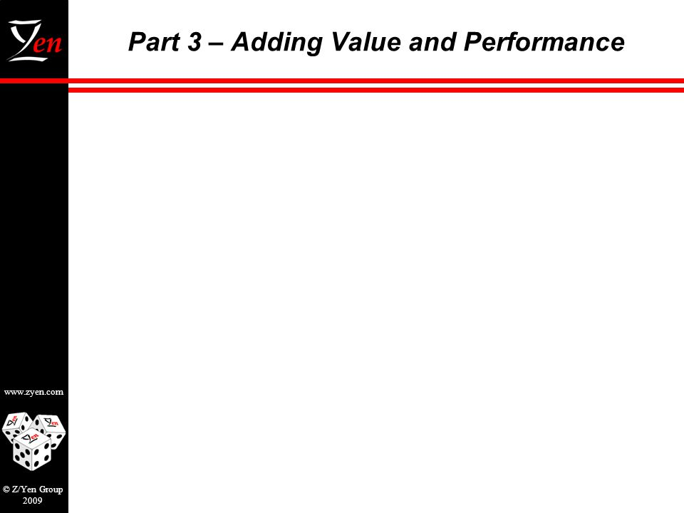 www.zyen.com © Z/Yen Group 2009 Part 3 – Adding Value and Performance