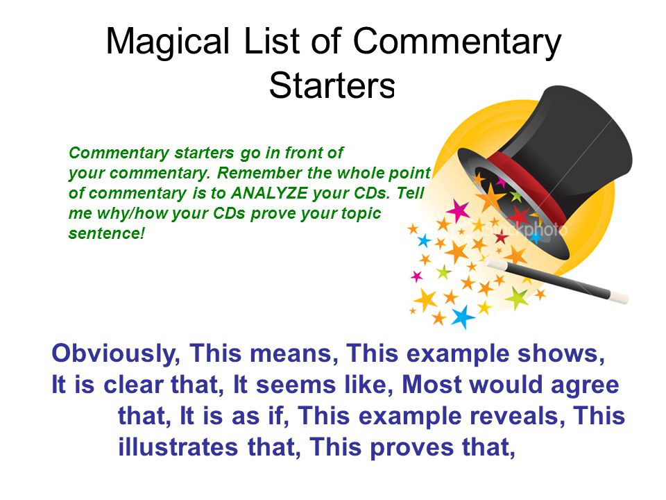 Magical List of Commentary Starters Obviously, This means, This example shows, It is clear that, It seems like, Most would agree that, It is as if, Th