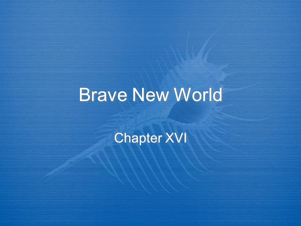 Brave New World Chapter XVI
