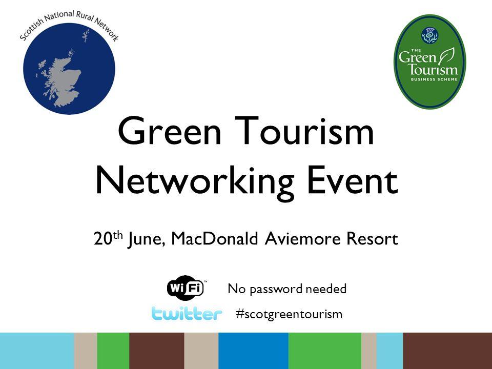 Green Tourism Networking Event 20 th June, MacDonald Aviemore Resort #scotgreentourism No password needed