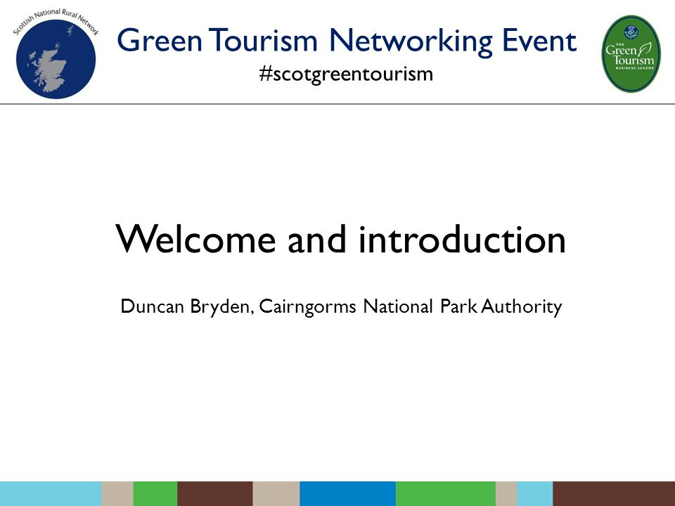 Welcome and introduction Duncan Bryden, Cairngorms National Park Authority Green Tourism Networking Event #scotgreentourism