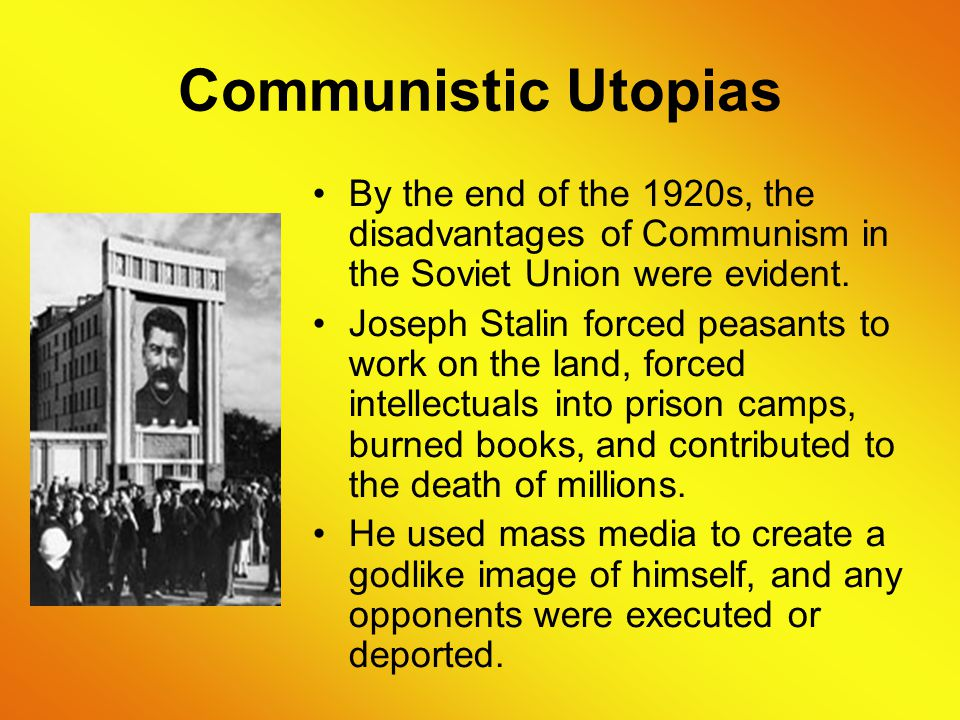 Communistic Utopias By the end of the 1920s, the disadvantages of Communism in the Soviet Union were evident.