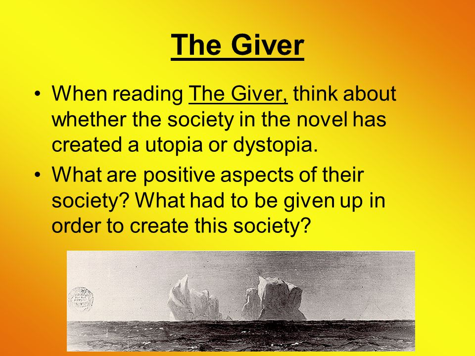 The Giver When reading The Giver, think about whether the society in the novel has created a utopia or dystopia.