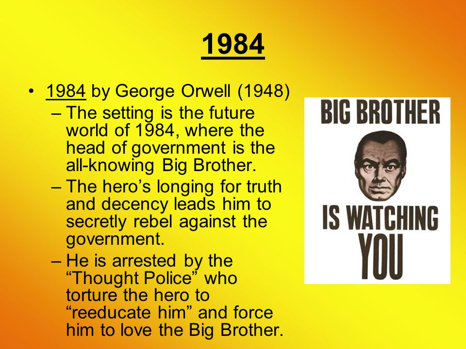 1984 1984 by George Orwell (1948) –The setting is the future world of 1984, where the head of government is the all-knowing Big Brother.