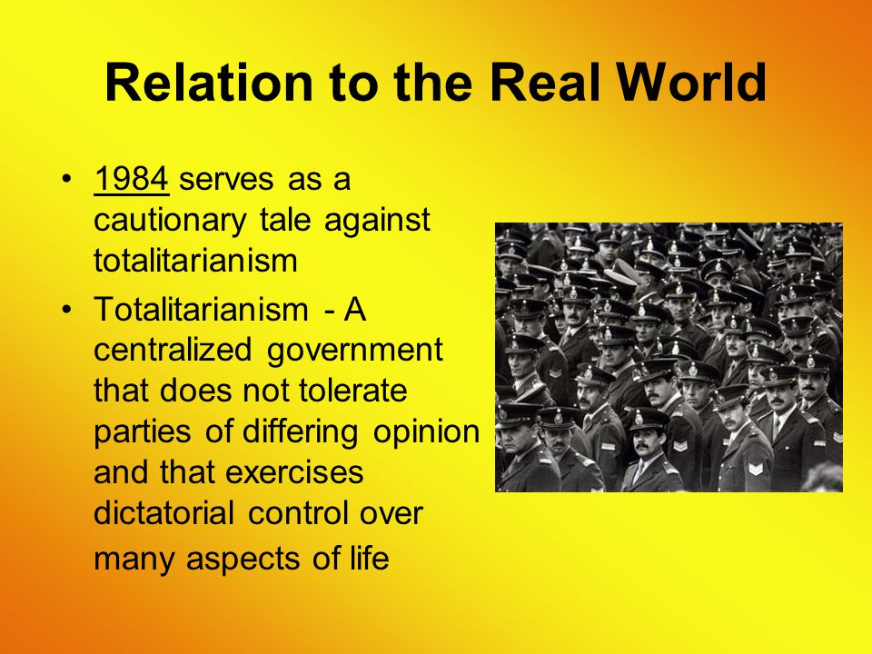 Relation to the Real World The regime in the book could represent a futuristic England or United States, since Orwell was worried about their increasing power during his lifetime.