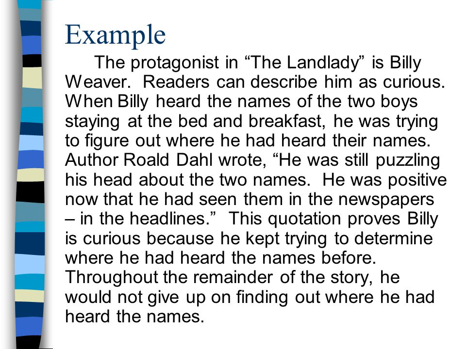 Example The protagonist in The Landlady is Billy Weaver.
