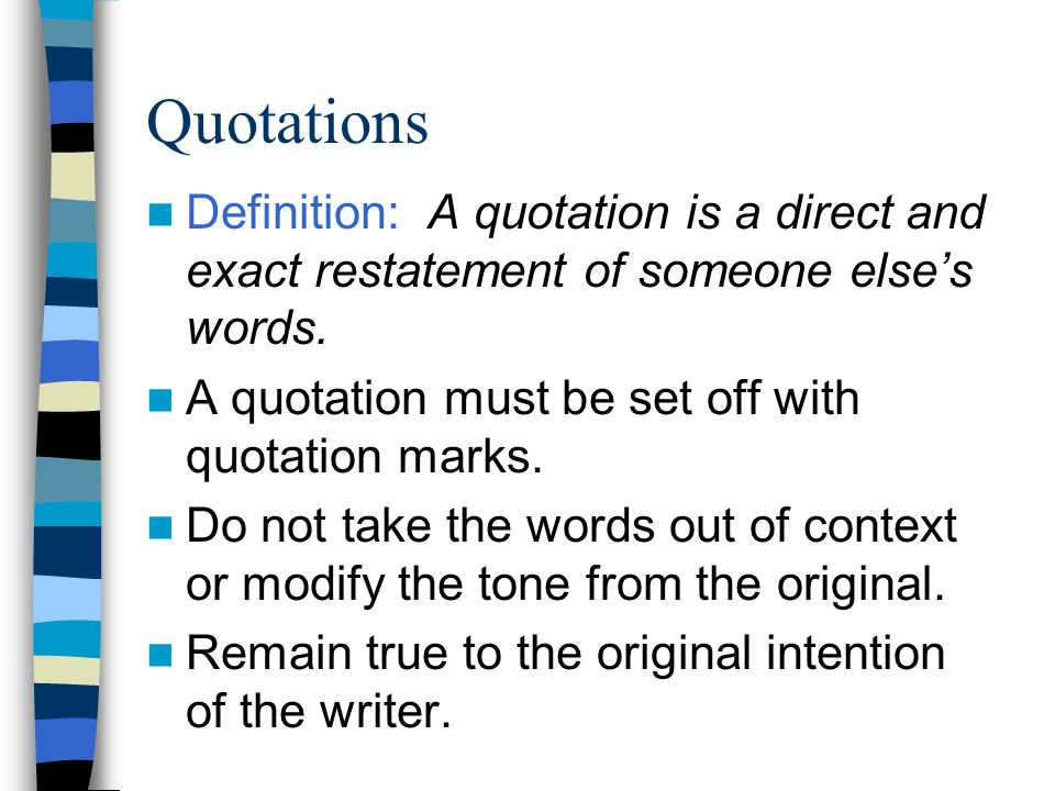 Quotations Definition: A quotation is a direct and exact restatement of someone else's words.