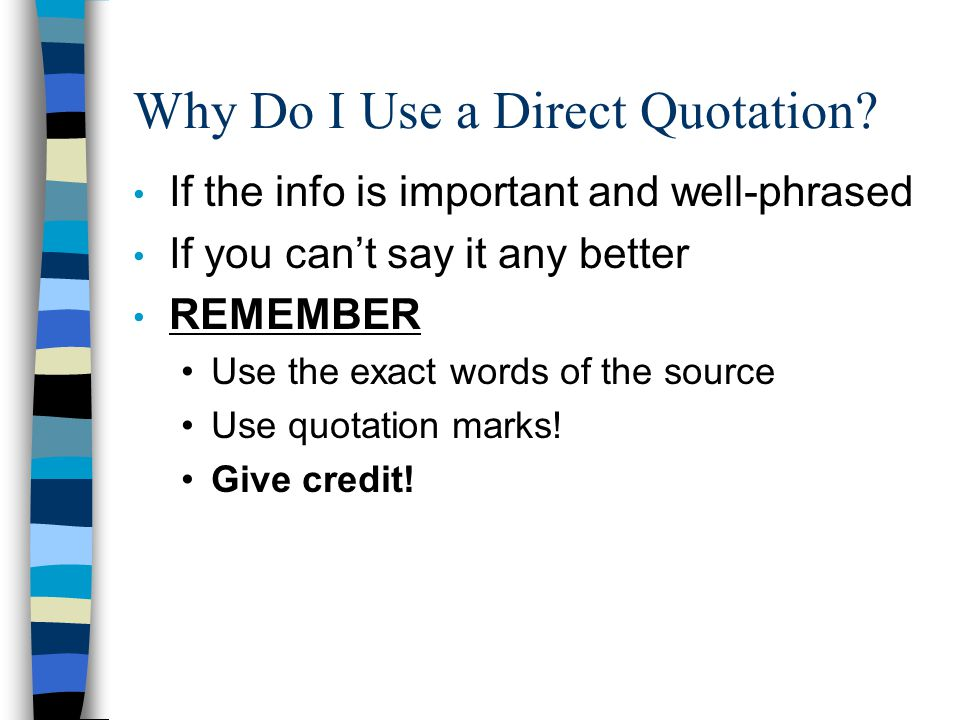 Using Quotations Do not use a quotation as a separate sentence unto itself but incorporate it into the grammar, structure, and flow of your sentence (ICE your quote) Introduce quotations, do not just drop them into your essay