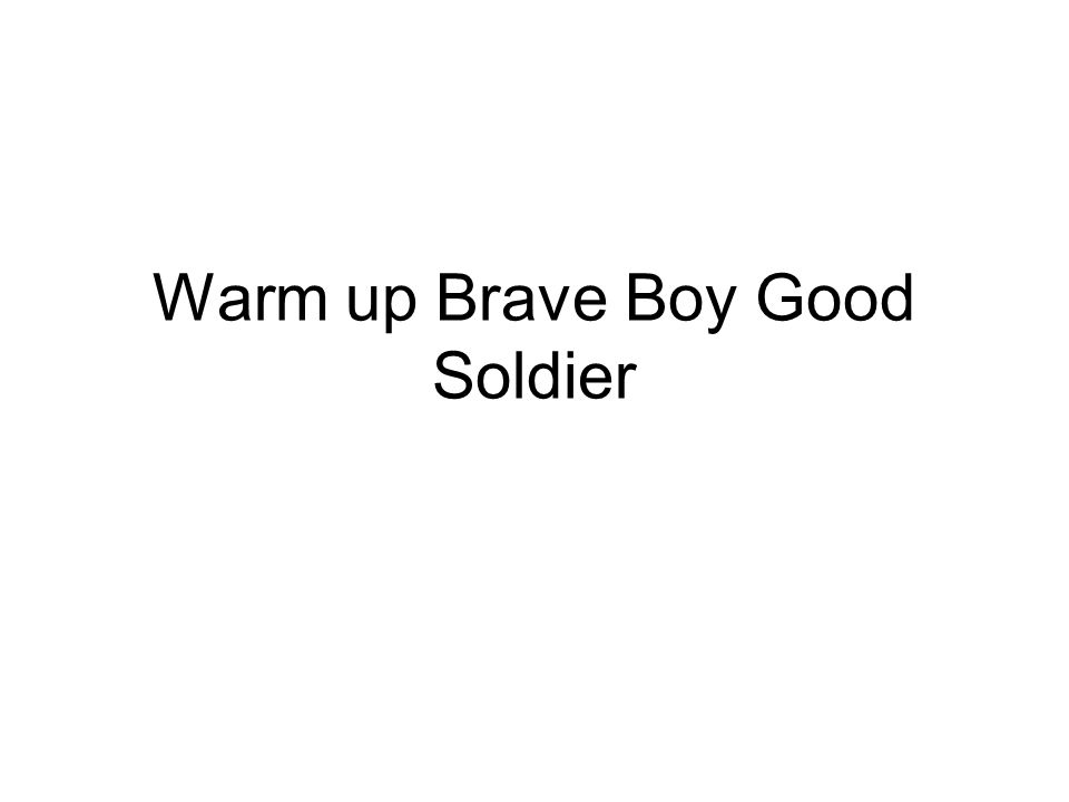 Warm up Brave Boy Good Soldier