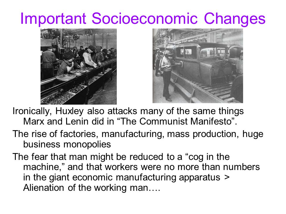 Important Socioeconomic Changes Ironically, Huxley also attacks many of the same things Marx and Lenin did in The Communist Manifesto .
