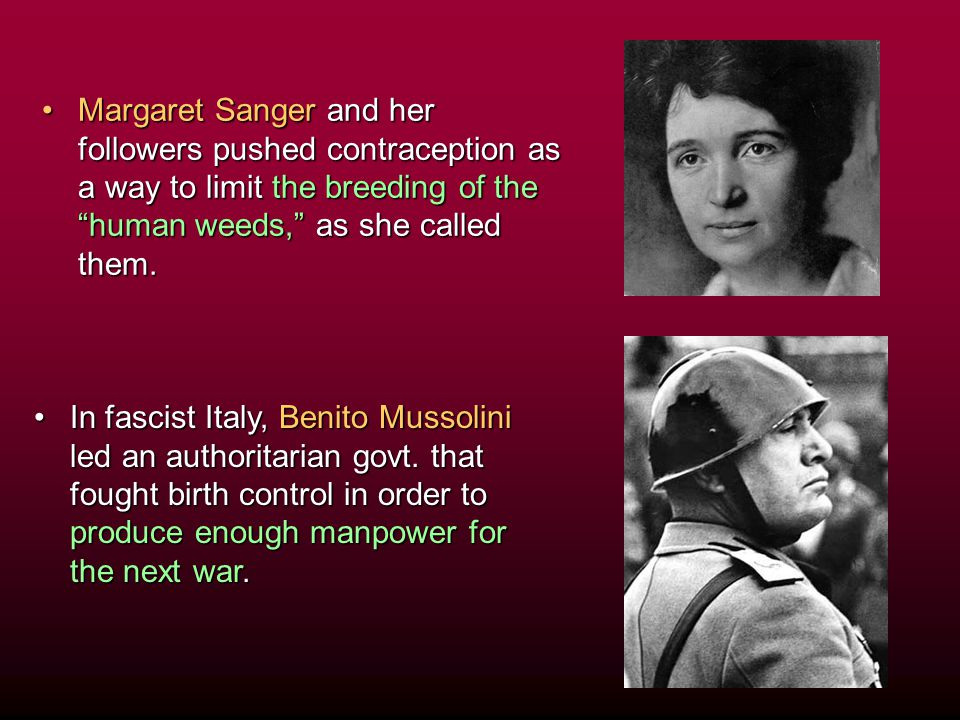 """Margaret Sanger and her followers pushed contraception as a way to limit the breeding of the """"human weeds,"""" as she called them.Margaret Sanger and her"""