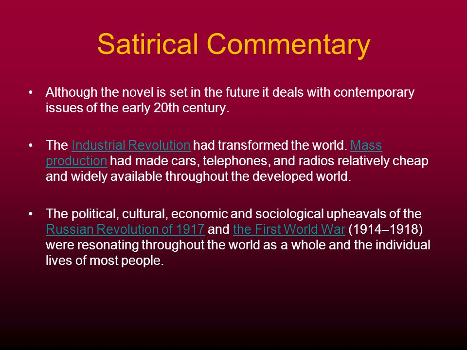 Satirical Commentary Although the novel is set in the future it deals with contemporary issues of the early 20th century. The Industrial Revolution ha