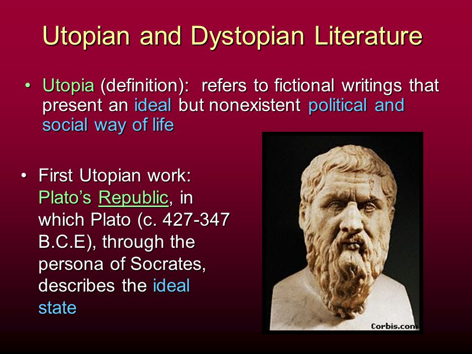 Utopian and Dystopian Literature Utopia (definition): refers to fictional writings that present an ideal but nonexistent political and social way of l