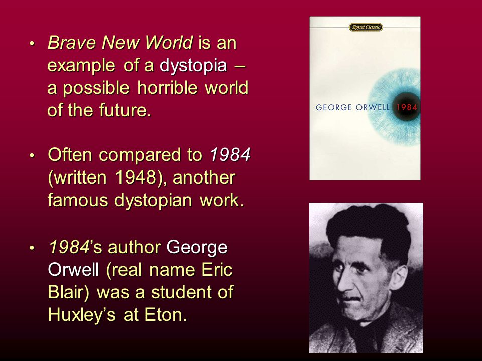 Brave New World is an example of a dystopia – a possible horrible world of the future.Brave New World is an example of a dystopia – a possible horribl