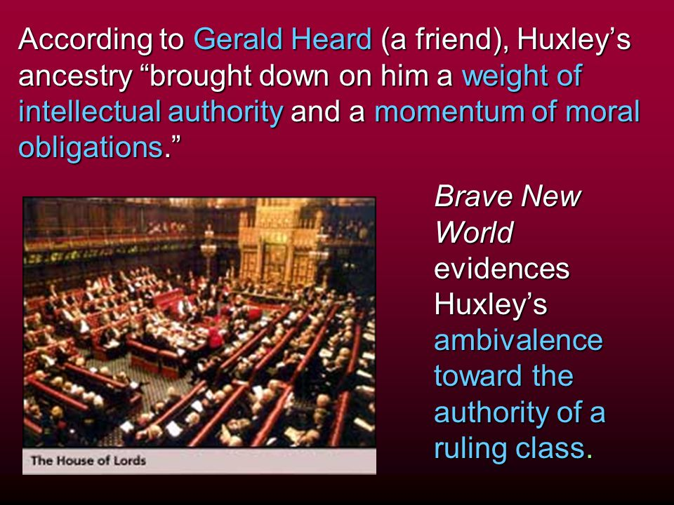 """According to Gerald Heard (a friend), Huxley's ancestry """"brought down on him a weight of intellectual authority and a momentum of moral obligations."""""""
