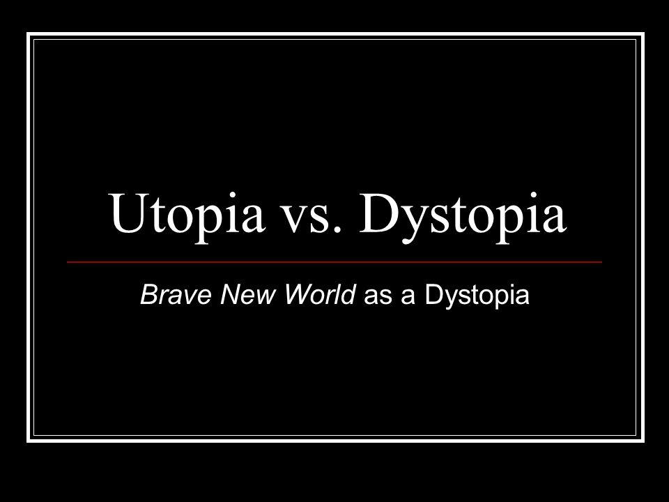 Utopia vs. Dystopia Brave New World as a Dystopia
