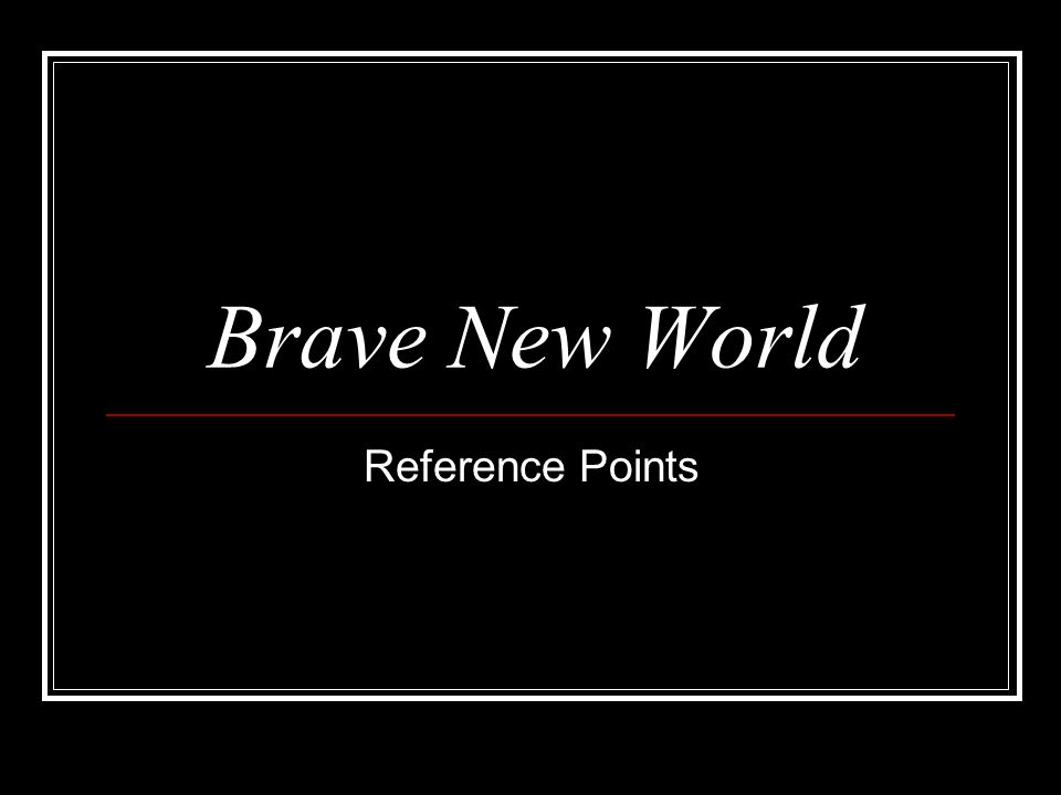 Brave New World Reference Points