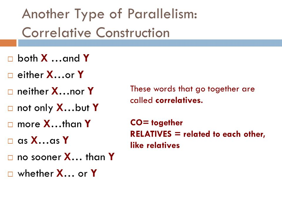 Another Type of Parallelism: Correlative Construction  both X …and Y  either X…or Y  neither X…nor Y  not only X…but Y  more X…than Y  as X…as Y
