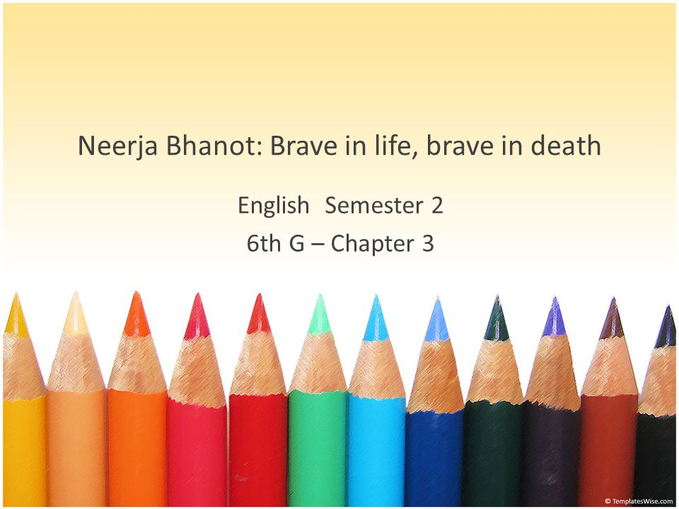 Neerja Bhanot: Brave in life, brave in death English Semester 2 6th G – Chapter 3