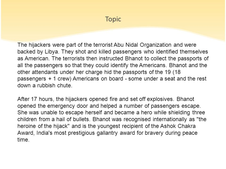 Topic The hijackers were part of the terrorist Abu Nidal Organization and were backed by Libya. They shot and killed passengers who identified themsel