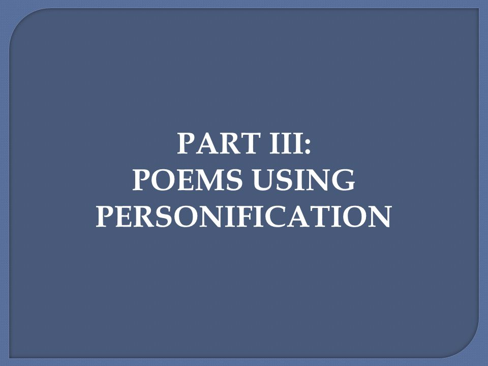 PART III: POEMS USING PERSONIFICATION