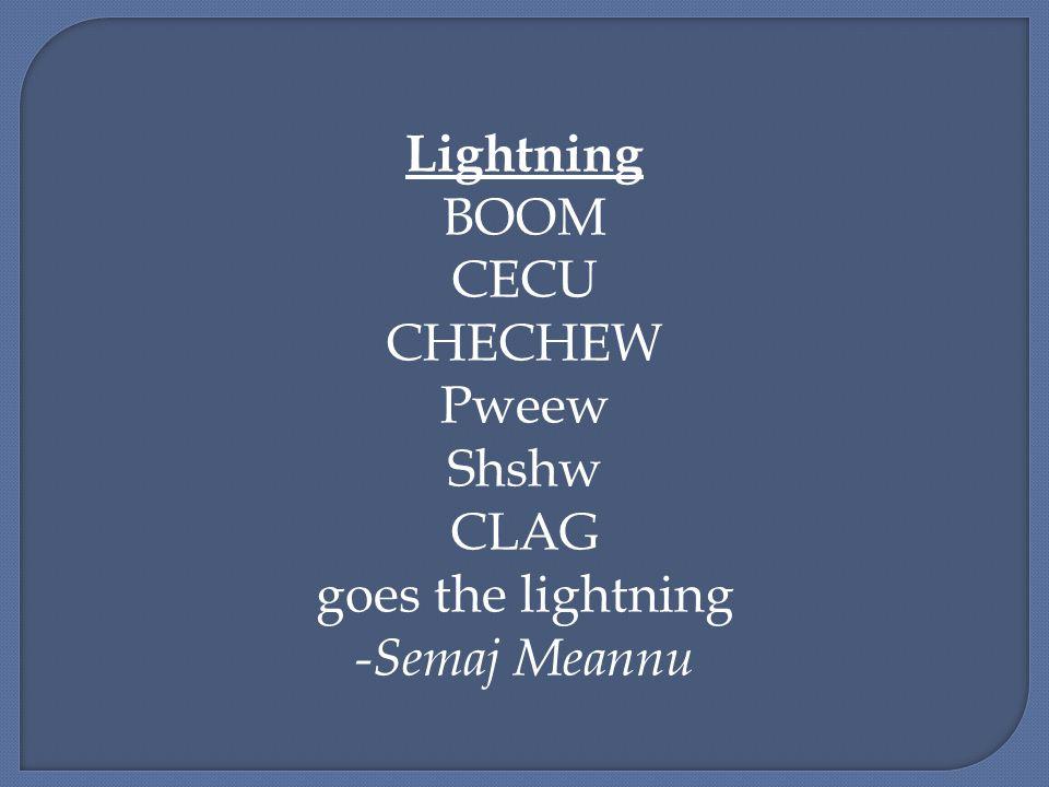Lightning BOOM CECU CHECHEW Pweew Shshw CLAG goes the lightning -Semaj Meannu