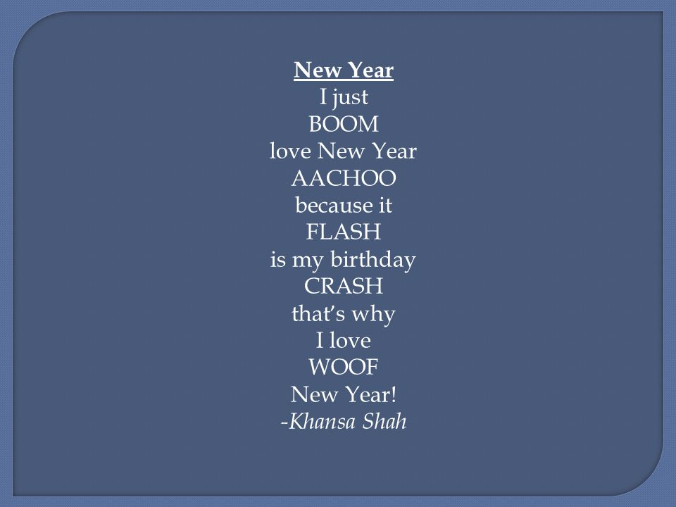 New Year I just BOOM love New Year AACHOO because it FLASH is my birthday CRASH that ' s why I love WOOF New Year! -Khansa Shah