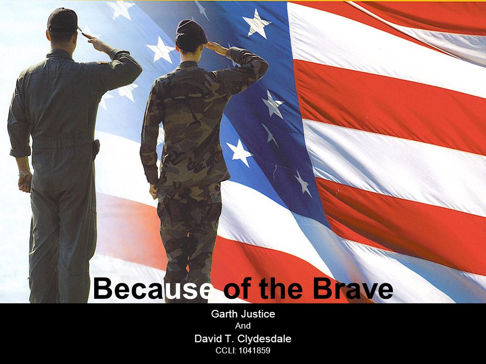 Because of the Brave Garth Justice And David T. Clydesdale CCLI: 1041859