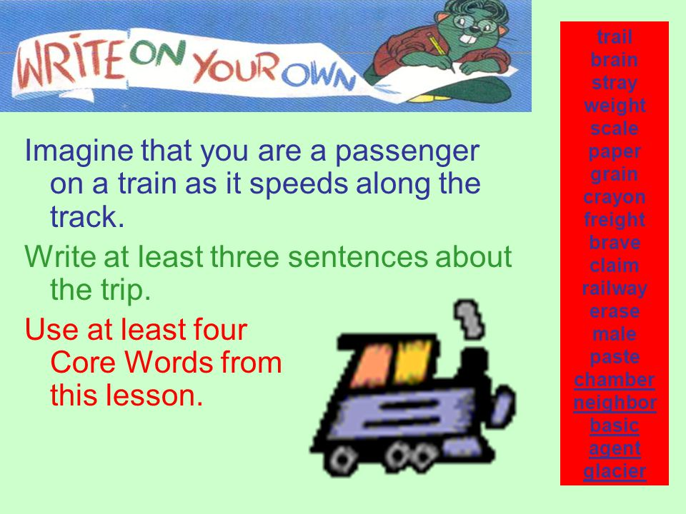 Imagine that you are a passenger on a train as it speeds along the track.
