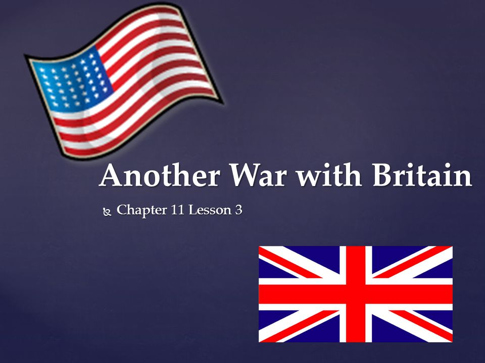  Chapter 11 Lesson 3 Another War with Britain
