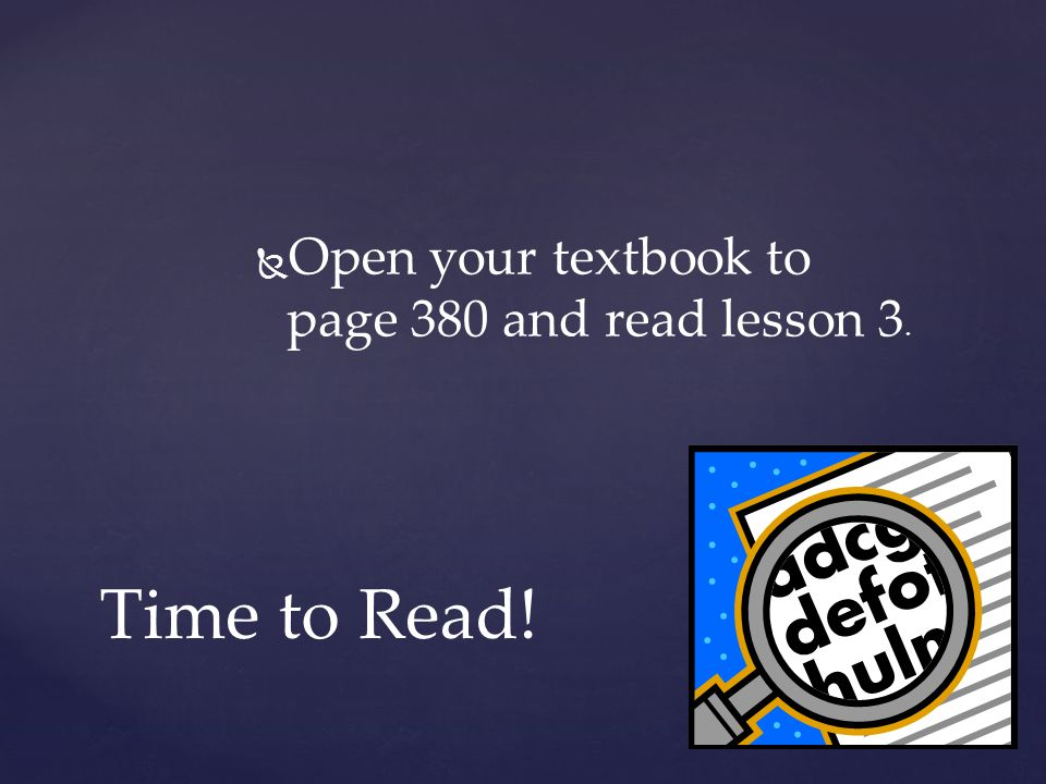 Time to Read!   Open your textbook to page 380 and read lesson 3.