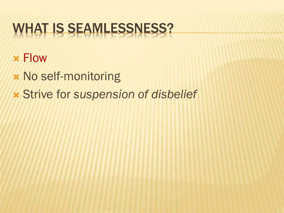  How do we suspend disbelief?  In what ways is seamlessness fragile?