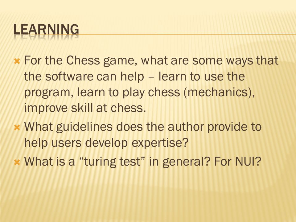  For the Chess game, what are some ways that the software can help – learn to use the program, learn to play chess (mechanics), improve skill at ches