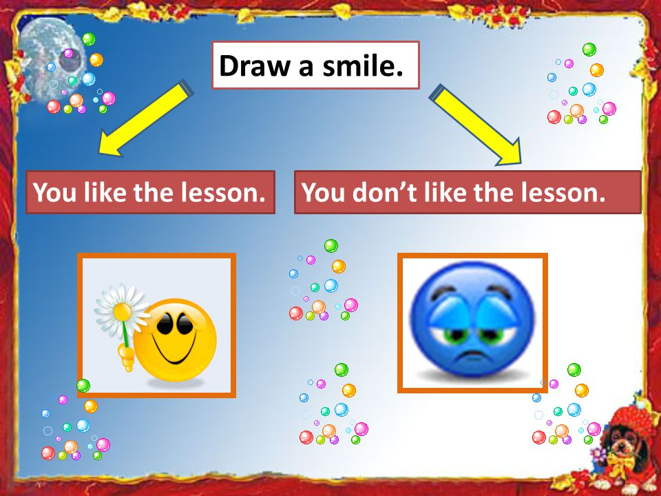 Draw a smile. You like the lesson.You don't like the lesson.
