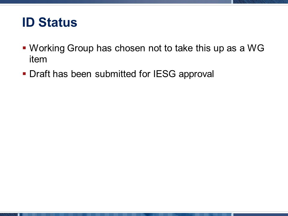 ID Status  Working Group has chosen not to take this up as a WG item  Draft has been submitted for IESG approval