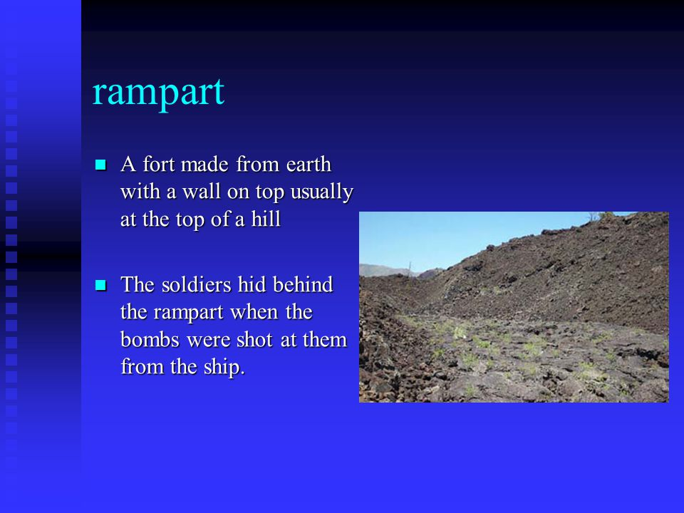 rampart A fort made from earth with a wall on top usually at the top of a hill A fort made from earth with a wall on top usually at the top of a hill