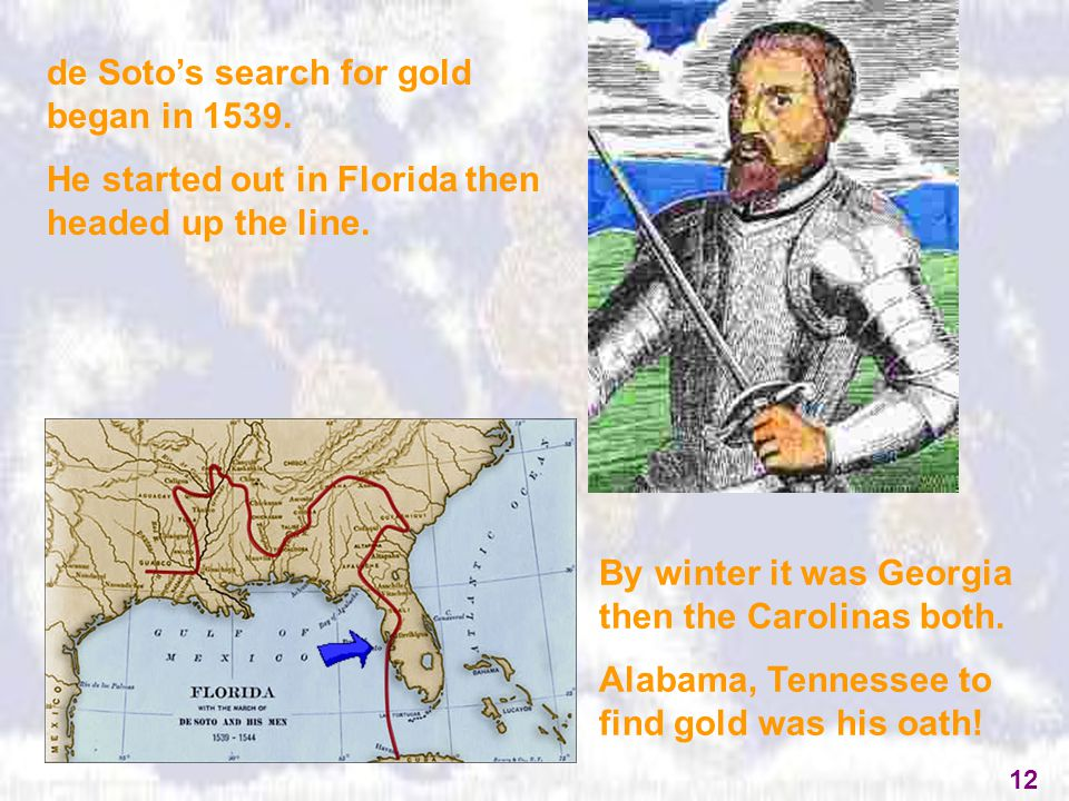 de Soto's search for gold began in 1539. He started out in Florida then headed up the line. By winter it was Georgia then the Carolinas both. Alabama,