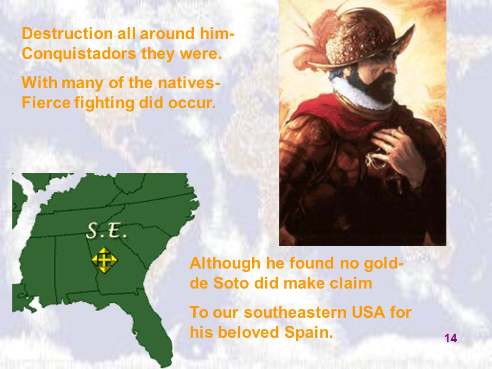 Destruction all around him- Conquistadors they were. With many of the natives- Fierce fighting did occur. Although he found no gold- de Soto did make