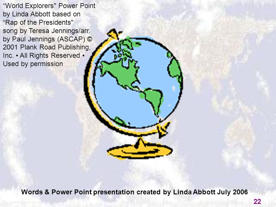 "Words & Power Point presentation created by Linda Abbott July 2006 22 ""World Explorers"