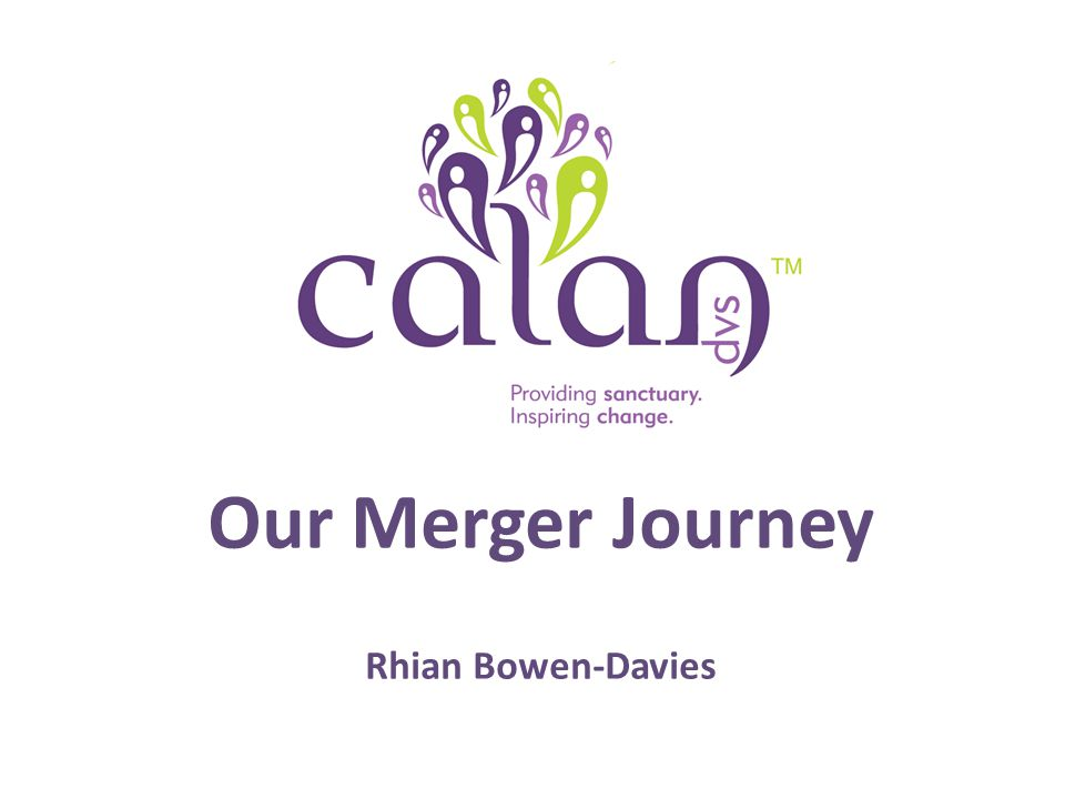 Our Merger Journey Rhian Bowen-Davies