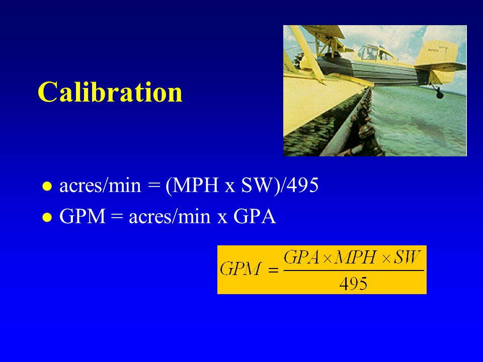 Calibration acres/min = (MPH x SW)/495 GPM = acres/min x GPA