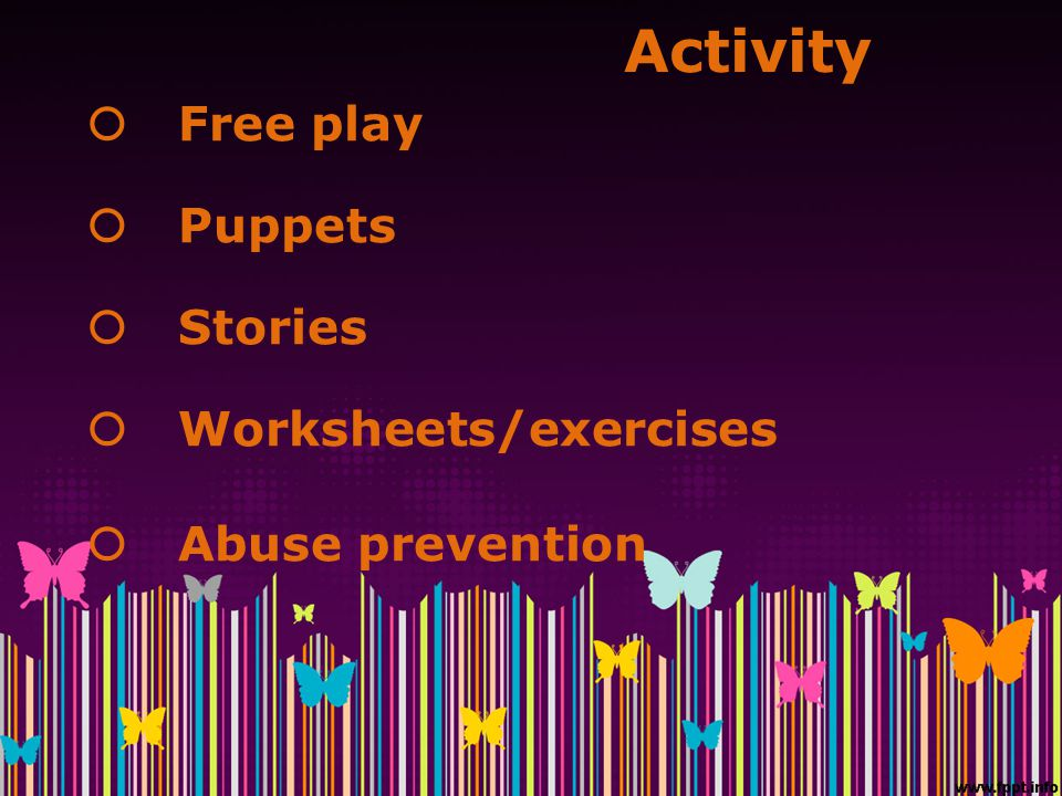 Activity  Free play  Puppets  Stories  Worksheets/exercises  Abuse prevention