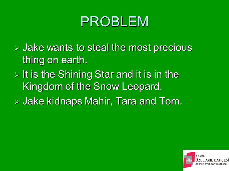 PROBLEM  Jake wants to steal the most precious thing on earth.