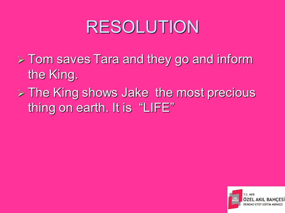 RESOLUTION  Tom saves Tara and they go and inform the King.