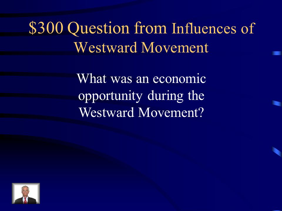 $200 Answer from Influences of Westward Movement Population growth in the east