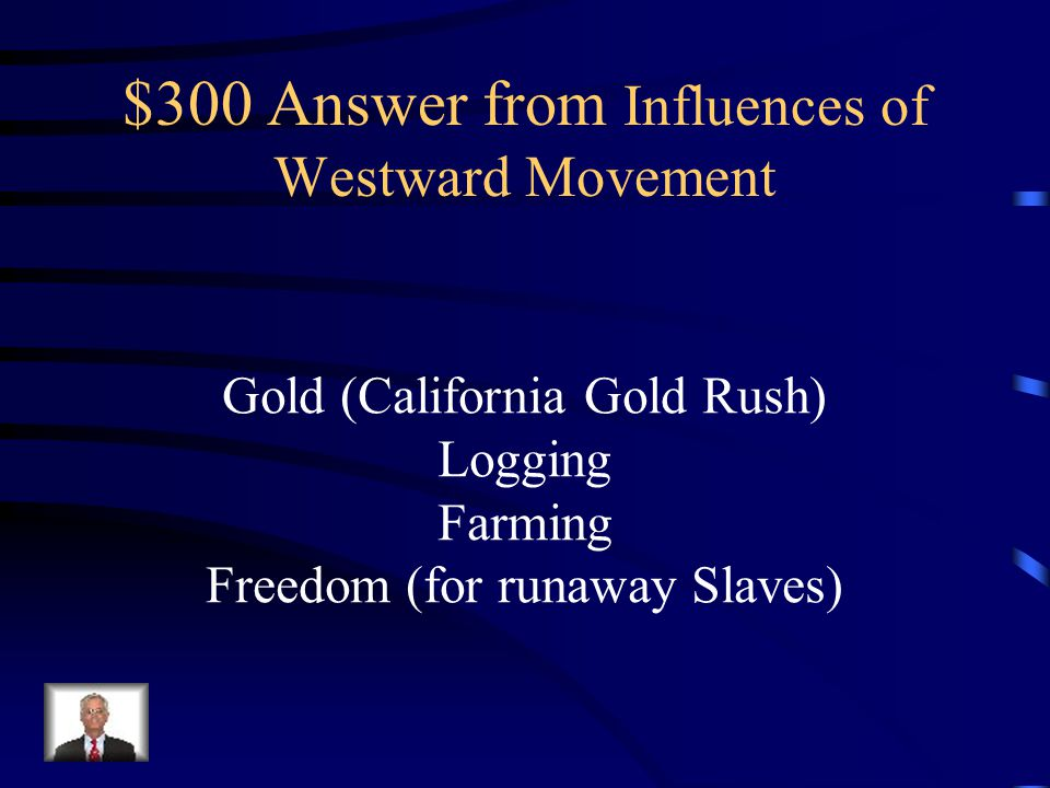 $300 Question from Influences of Westward Movement What was an economic opportunity during the Westward Movement?